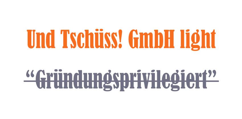 """GmbH- """"light"""" wurde von der """"gründungsprivilegierter"""" GmbH abgelöst"""